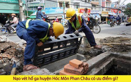 Nạo vét hố ga huyện Hóc Môn Phan Châu có ưu điểm gì?