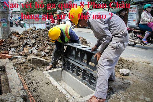 Nạo vét hố ga quận 8 Phan Châu bảng giá xử lý thế nào ?
