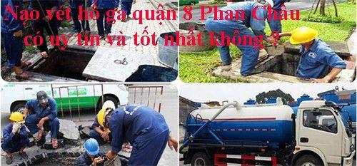Nạo vét hố ga quận 8 Phan Châu có uy tín và tốt nhất không ?
