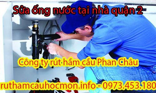 Sửa ống nước tại nhà quận 2 Phan Châu uy tín, BH 2 năm