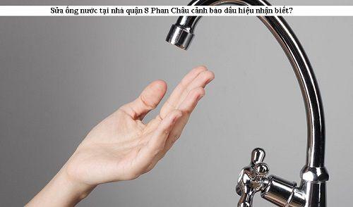 Sửa ống nước tại nhà quận 8 cảnh báo dấu hiệu nhận biết?