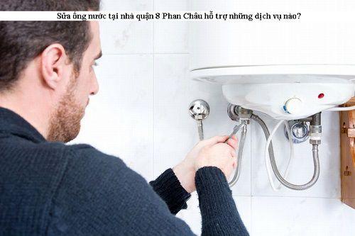Sửa ống nước tại nhà quận 8 hỗ trợ những dịch vụ nào?