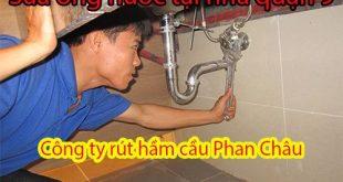 Sửa ống nước tại nhà quận 9 Phan Châu chất lượng, giá rẻ
