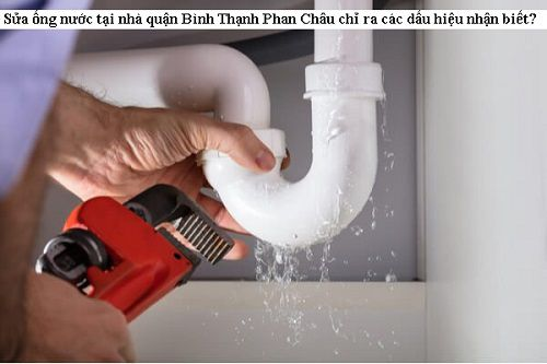Sửa ống nước tại nhà quận Bình Thạnh chỉ ra các dấu hiệu nhận biết?