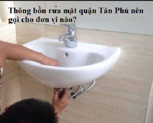 Thông bồn rửa mặt quận Tân Phú nên gọi cho đơn vị nào?