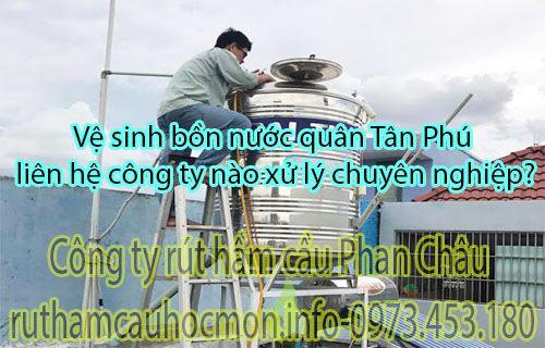 Vệ sinh bồn nước quận Tân Phú tại sao phải liên hệ Phan Châu?