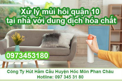 Xử lý mùi hôi quận 10 tại nhà với dung dịch hóa chất