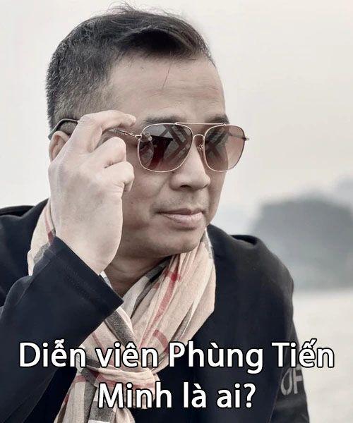 Diễn viên Phùng Tiến Minh là ai?