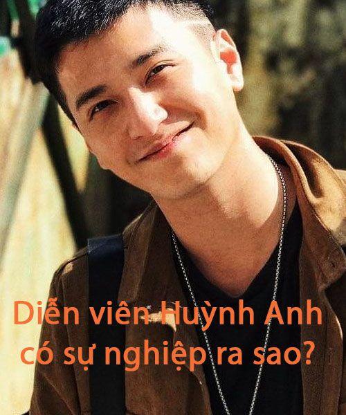 Diễn viên Huỳnh Anh có sự nghiệp ra sao?