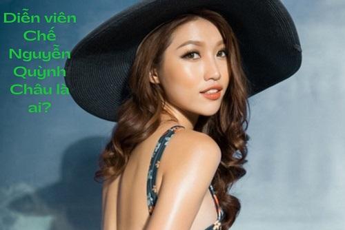 Diễn viên Chế Nguyễn Quỳnh Châu là ai?