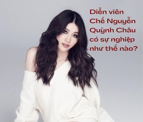 Diễn viên Chế Nguyễn Quỳnh Châu có sự nghiệp như thế nào?
