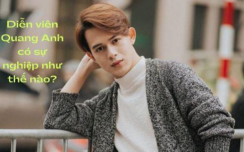 Diễn viên Quang Anh có sự nghiệp như thế nào?
