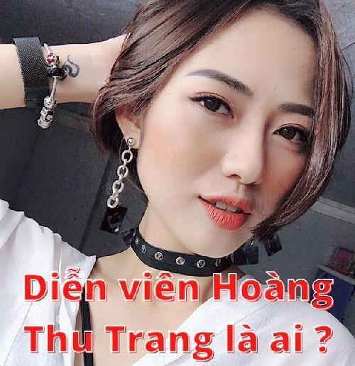 Diễn viên Hoàng Thu Trang là ai ?