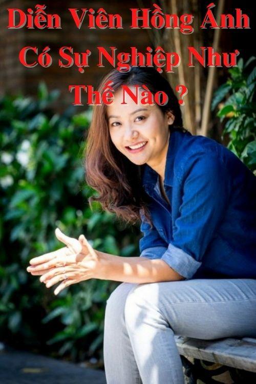Diễn viên Hồng Ánh có sự nghiệp như thế nào