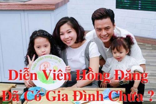 Diễn viên Hồng Đăng đã có gia đình chưa