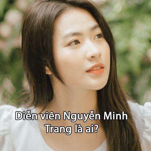 Diễn viên Nguyễn Minh Trang là ai?
