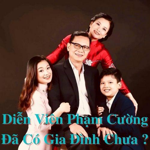 Diễn viên Phạm Cường đã có gia đình chưa