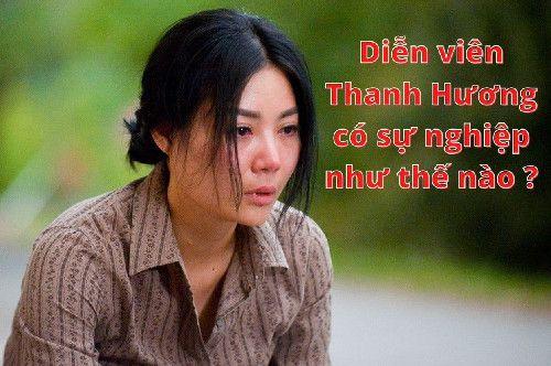 Diễn viên Thanh Hươngcó sự nghiệp như thế nào ?
